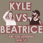 Kyle Vs Beatrice- Are You Listening